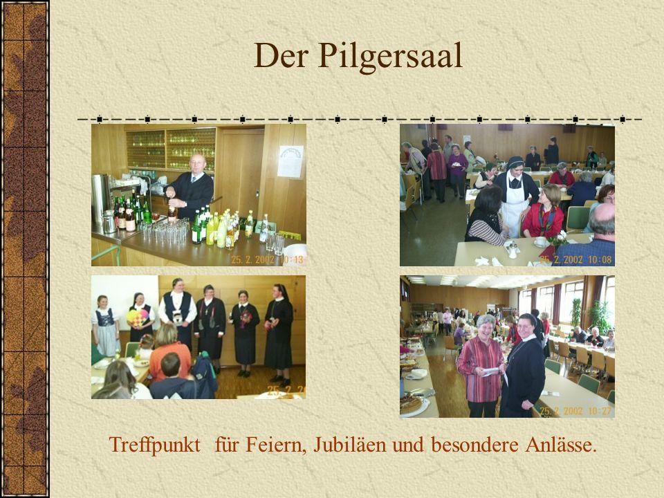 Der Pilgersaal Treffpunkt für Feiern, Jubiläen und besondere Anlässe.