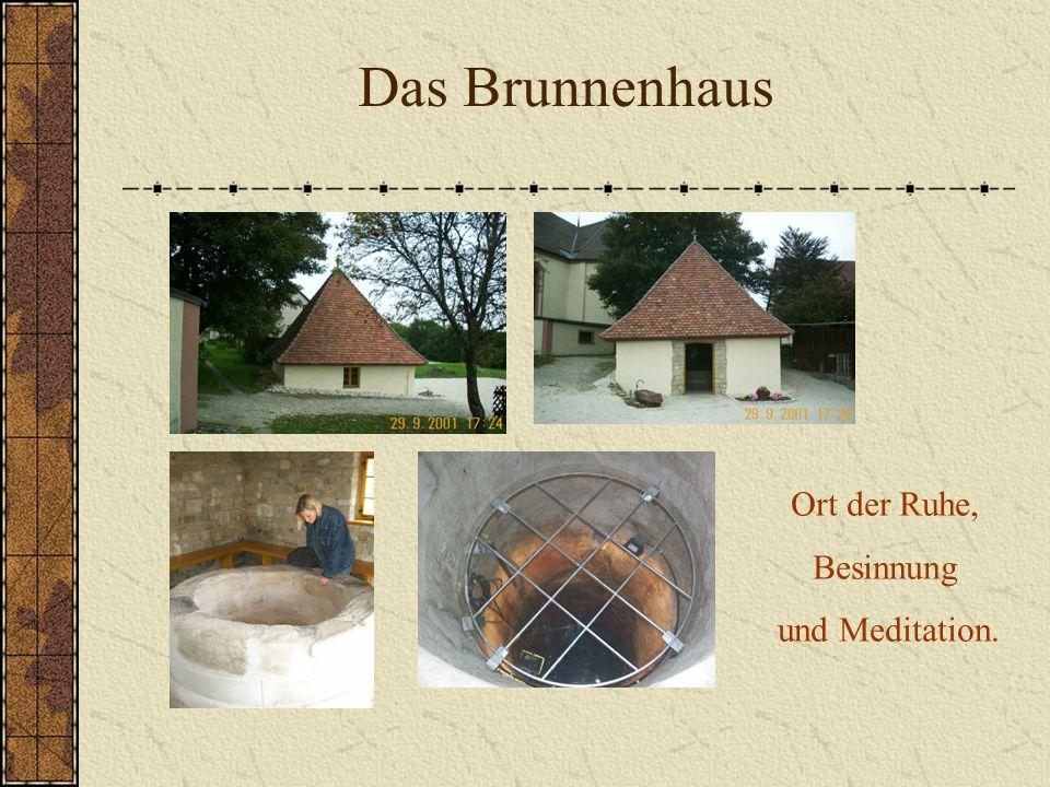 Das Brunnenhaus Ort der Ruhe, Besinnung und Meditation.