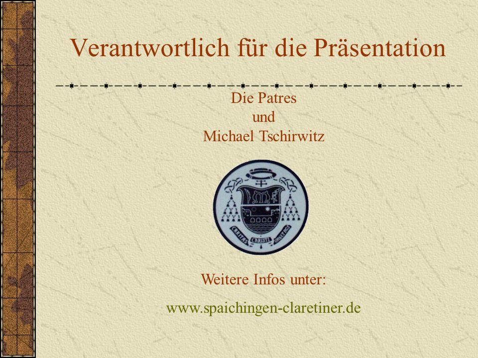 Verantwortlich für die Präsentation Die Patres und Michael Tschirwitz Weitere Infos unter: www.spaichingen-claretiner.de