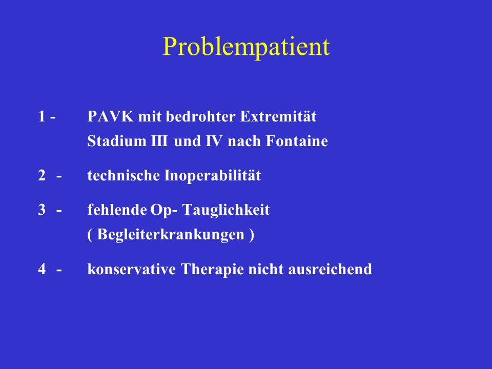 Kriterien der technischen Inoperabilität PAVK - peripherer Verschlußtyp schlechter distaler Abstrom fehlende distale Anschlußmöglichkeit keine geeignete autologe Transplantatvene