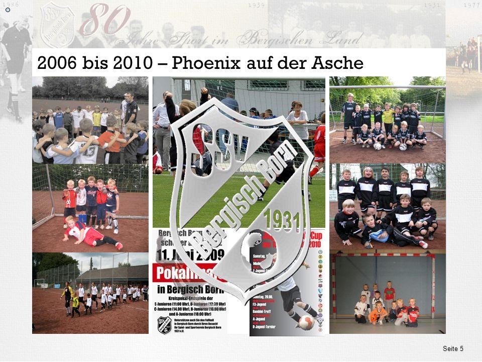 www.ssv.bergisch-born.de Seite 5 2006 bis 2010 – Phoenix auf der Asche
