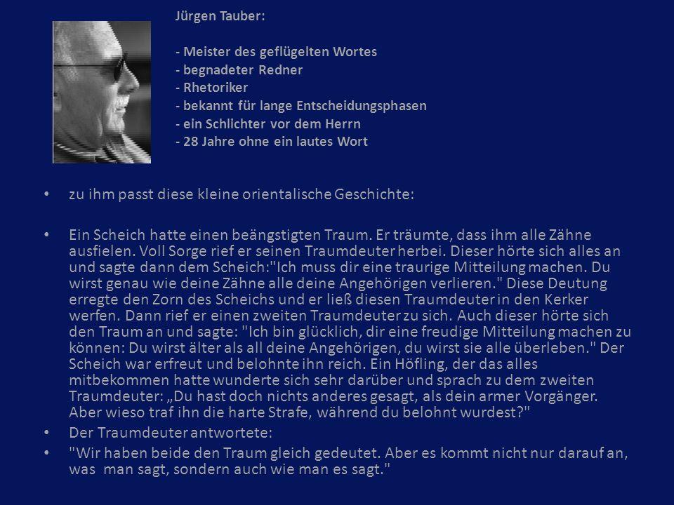 Jürgen Tauber: - Meister des geflügelten Wortes - begnadeter Redner - Rhetoriker - bekannt für lange Entscheidungsphasen - ein Schlichter vor dem Herr