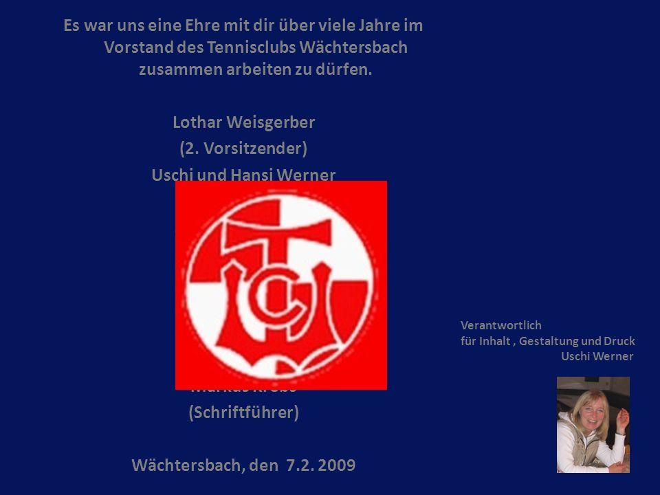 Es war uns eine Ehre mit dir über viele Jahre im Vorstand des Tennisclubs Wächtersbach zusammen arbeiten zu dürfen. Lothar Weisgerber (2. Vorsitzender
