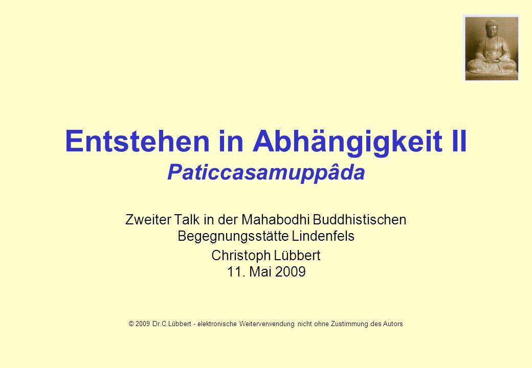 Entstehen in Abhängigkeit II Paticcasamuppâda Zweiter Talk in der Mahabodhi Buddhistischen Begegnungsstätte Lindenfels Christoph Lübbert 11.