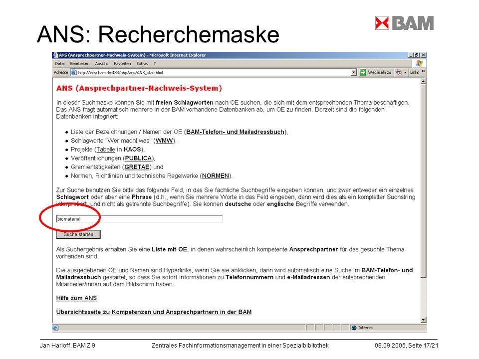 Zentrales Fachinformationsmanagement in einer Spezialbibliothek08.09.2005, Seite 17/21 Jan Harloff, BAM Z.9 ANS: Recherchemaske