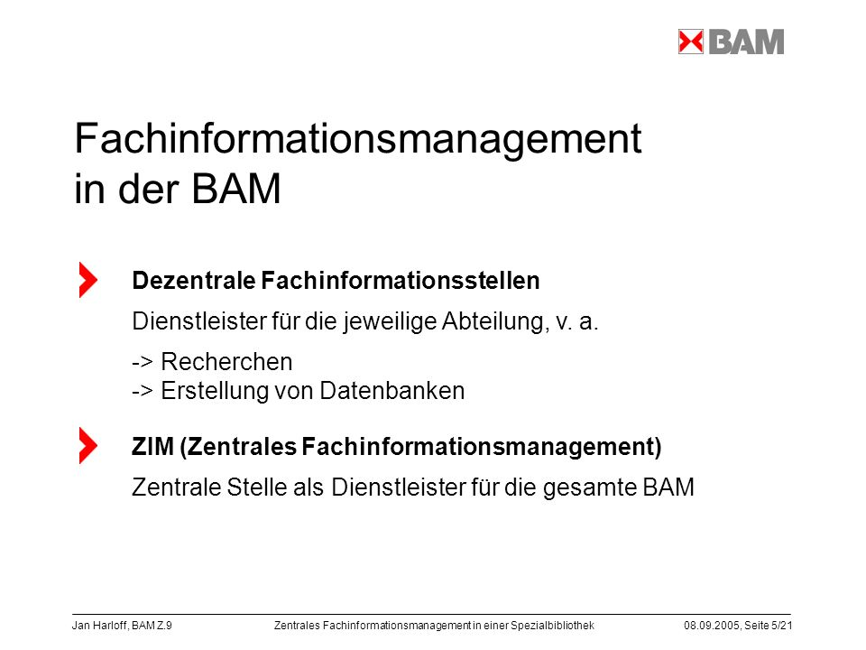 Zentrales Fachinformationsmanagement in einer Spezialbibliothek08.09.2005, Seite 5/21 Jan Harloff, BAM Z.9 Fachinformationsmanagement in der BAM Dezen