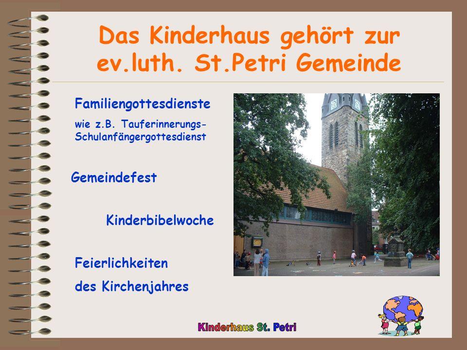 Das Kinderhaus gehört zur ev.luth.St.Petri Gemeinde Familiengottesdienste wie z.B.