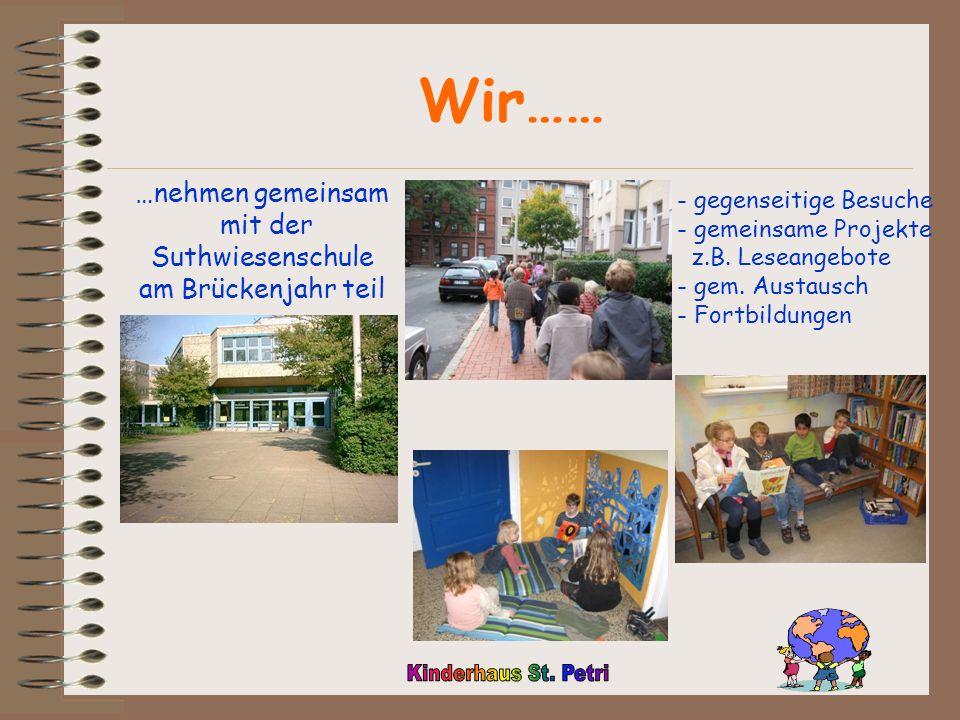 Wir…… …nehmen gemeinsam mit der Suthwiesenschule am Brückenjahr teil - gegenseitige Besuche - gemeinsame Projekte z.B.