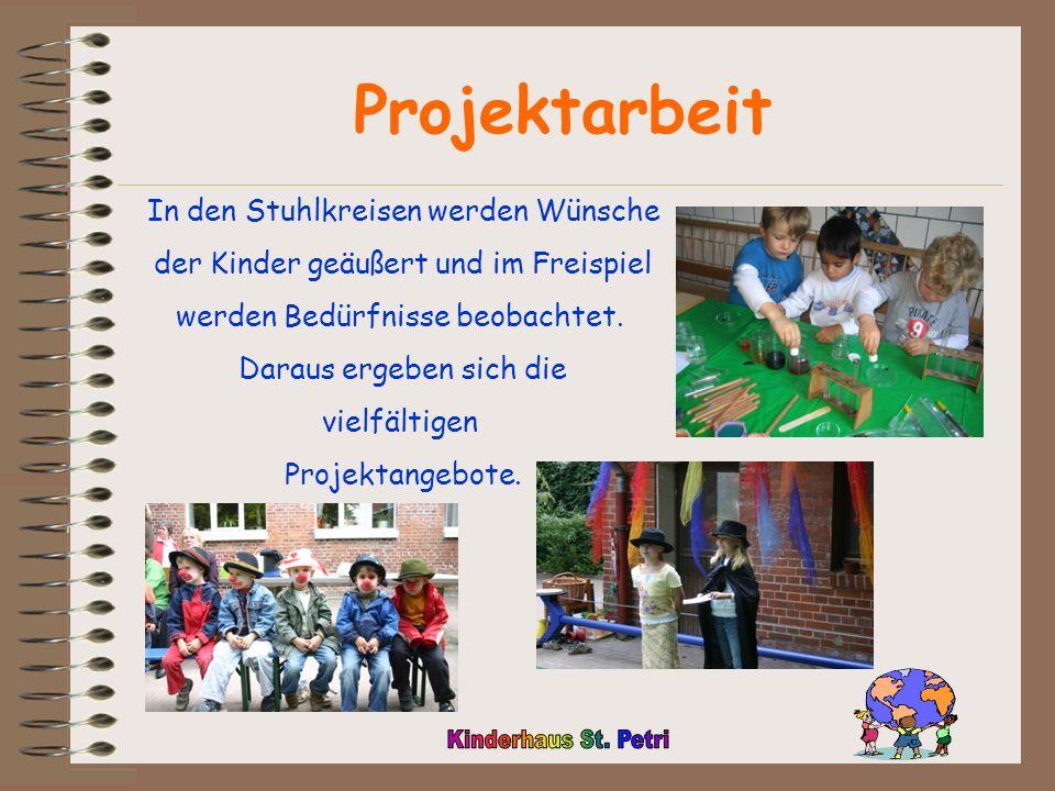 Projektarbeit In den Stuhlkreisen werden Wünsche der Kinder geäußert und im Freispiel werden Bedürfnisse beobachtet.