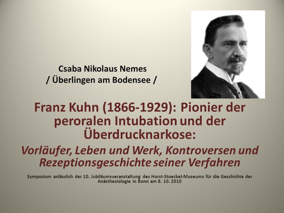 Csaba Nikolaus Nemes / Überlingen am Bodensee / Franz Kuhn (1866-1929): Pionier der peroralen Intubation und der Überdrucknarkose: Vorläufer, Leben un