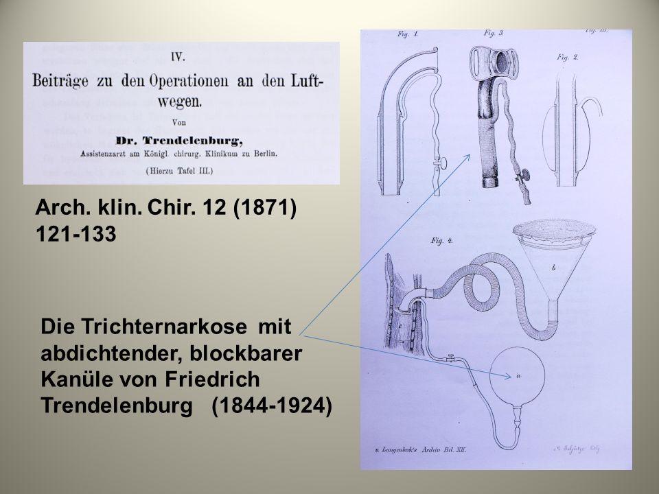 Arch. klin. Chir. 12 (1871) 121-133 Die Trichternarkose mit abdichtender, blockbarer Kanüle von Friedrich Trendelenburg (1844-1924)