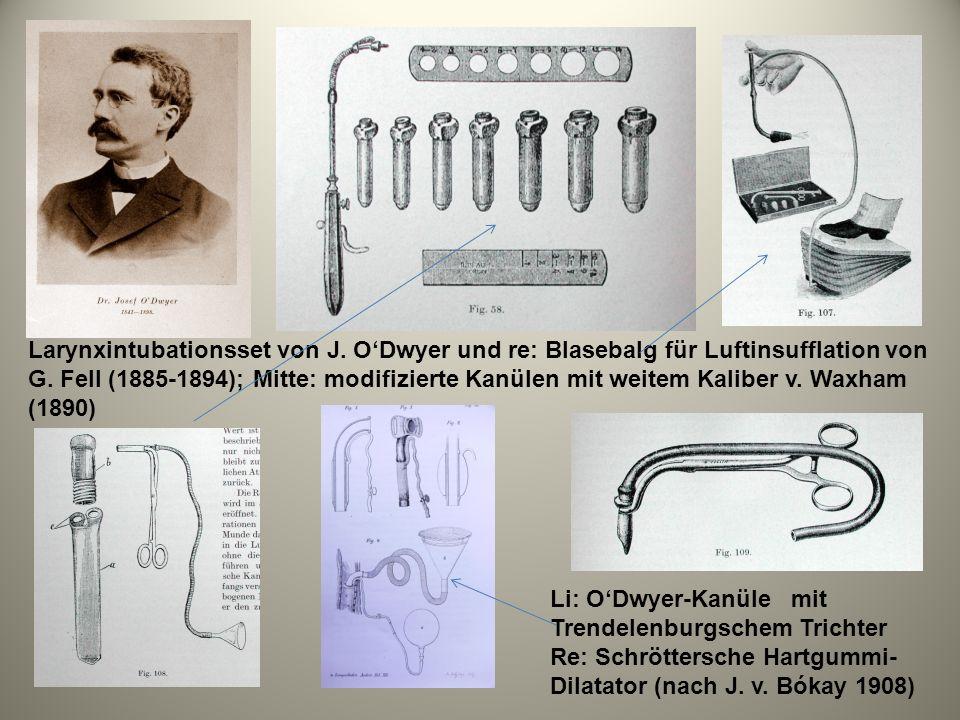 Larynxintubationsset von J. ODwyer und re: Blasebalg für Luftinsufflation von G. Fell (1885-1894); Mitte: modifizierte Kanülen mit weitem Kaliber v. W