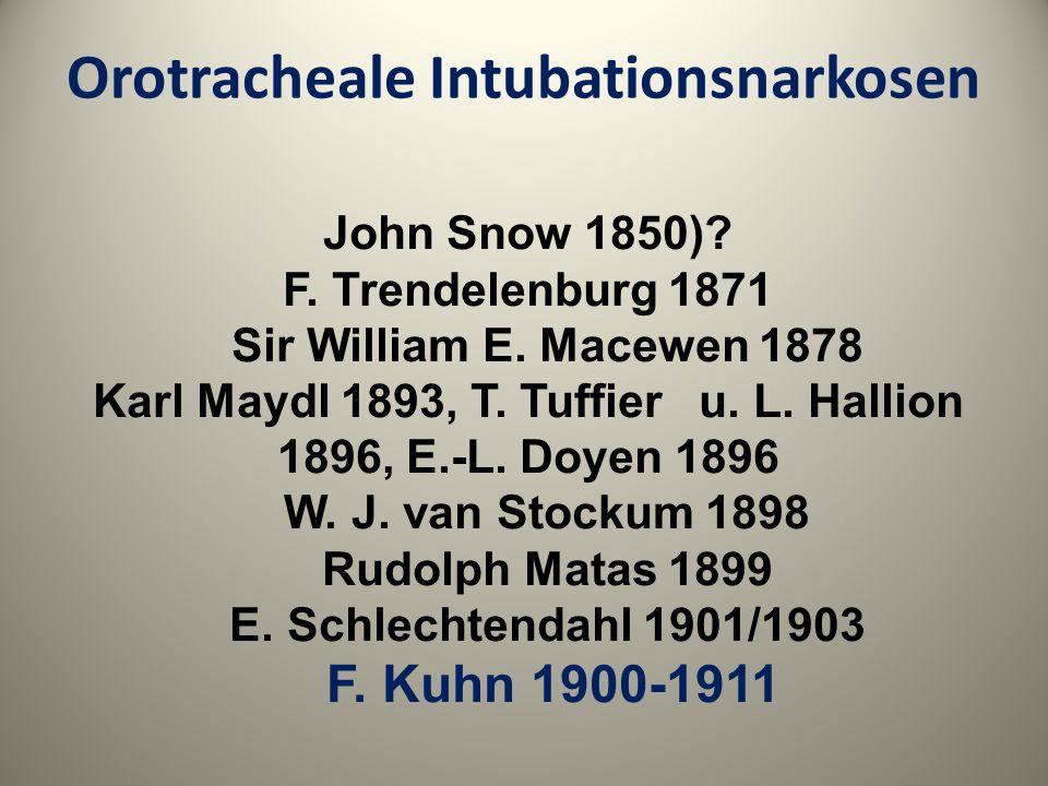 Orotracheale Intubationsnarkosen John Snow 1850)? F. Trendelenburg 1871 Sir William E. Macewen 1878 Karl Maydl 1893, T. Tuffier u. L. Hallion 1896, E.
