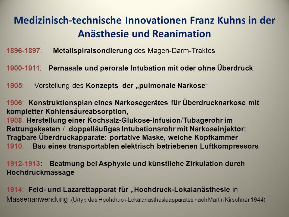 Medizinisch-technische Innovationen Franz Kuhns in der Anästhesie und Reanimation 1896-1897: Metallspiralsondierung des Magen-Darm-Traktes 1900-1911:
