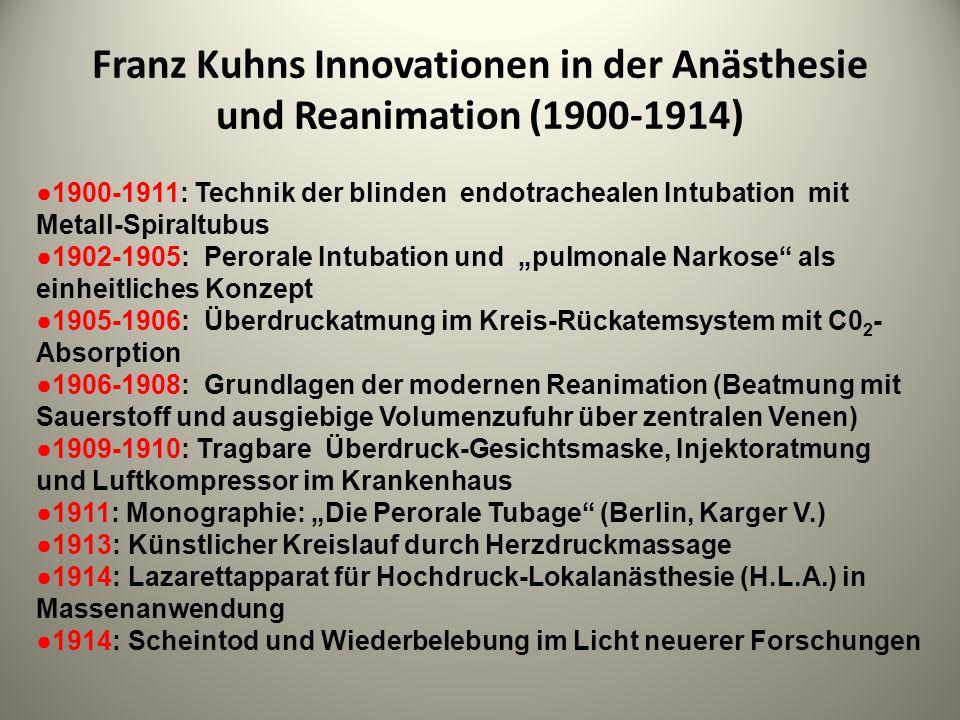 Franz Kuhns Innovationen in der Anästhesie und Reanimation (1900-1914) 1900-1911: Technik der blinden endotrachealen Intubation mit Metall-Spiraltubus