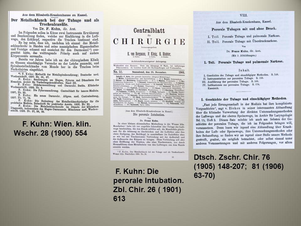 F. Kuhn: Wien. klin. Wschr. 28 (1900) 554 F. Kuhn: Die perorale Intubation. Zbl. Chir. 26 ( 1901) 613 Dtsch. Zschr. Chir. 76 (1905) 148-207; 81 (1906)