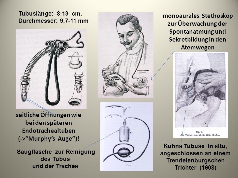 seitliche Öffnungen wie bei den späteren Endotrachealtuben (->Murphys Auge)! monoaurales Stethoskop zur Überwachung der Spontanatmung und Sekretbildun