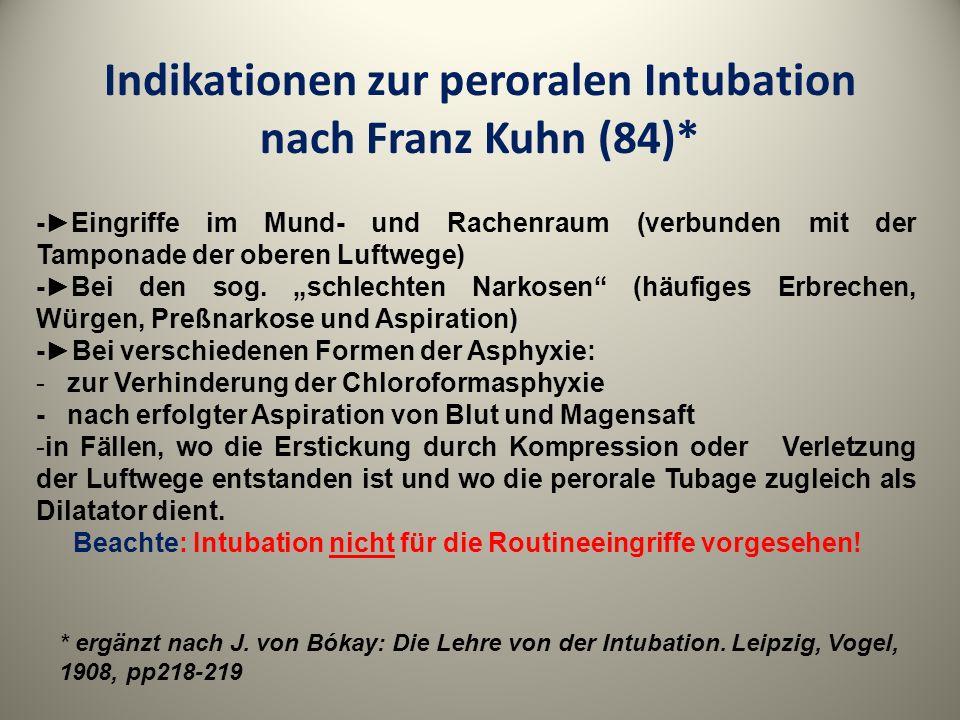 Indikationen zur peroralen Intubation nach Franz Kuhn (84)* -Eingriffe im Mund- und Rachenraum (verbunden mit der Tamponade der oberen Luftwege) -Bei
