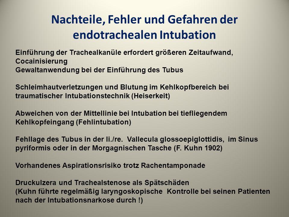 Nachteile, Fehler und Gefahren der endotrachealen Intubation Einführung der Trachealkanüle erfordert größeren Zeitaufwand, Cocainisierung Gewaltanwend