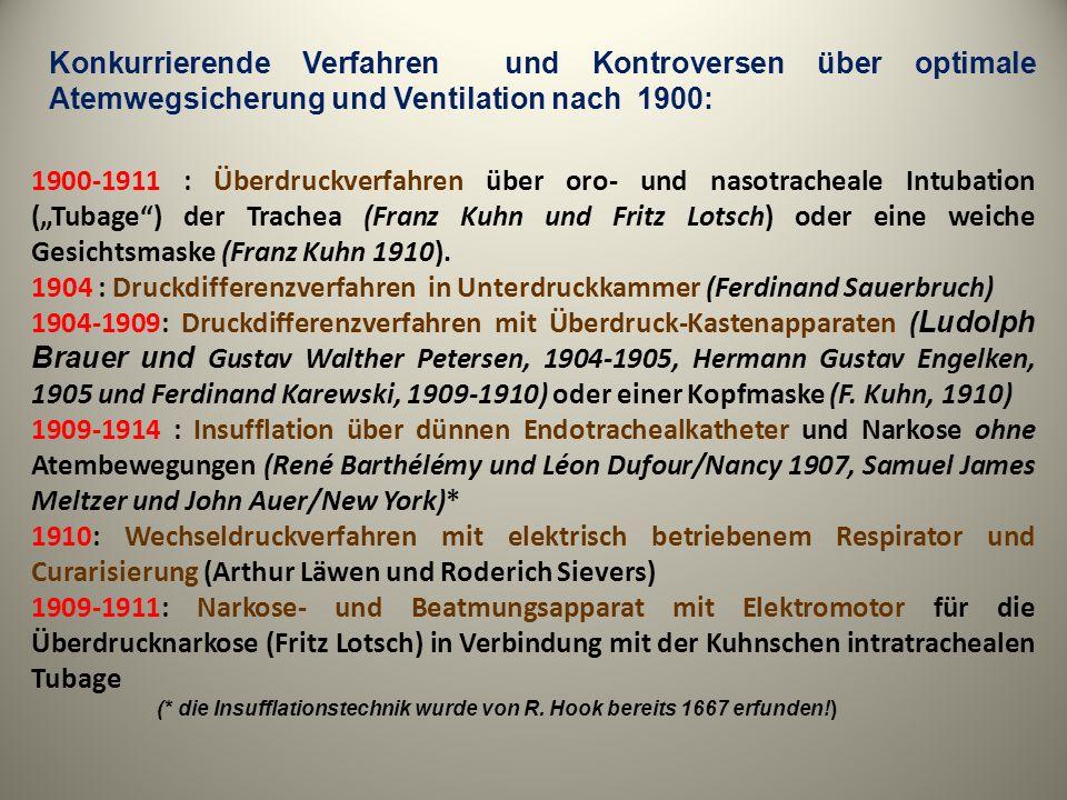 1900-1911 : Überdruckverfahren über oro- und nasotracheale Intubation (Tubage) der Trachea (Franz Kuhn und Fritz Lotsch) oder eine weiche Gesichtsmask