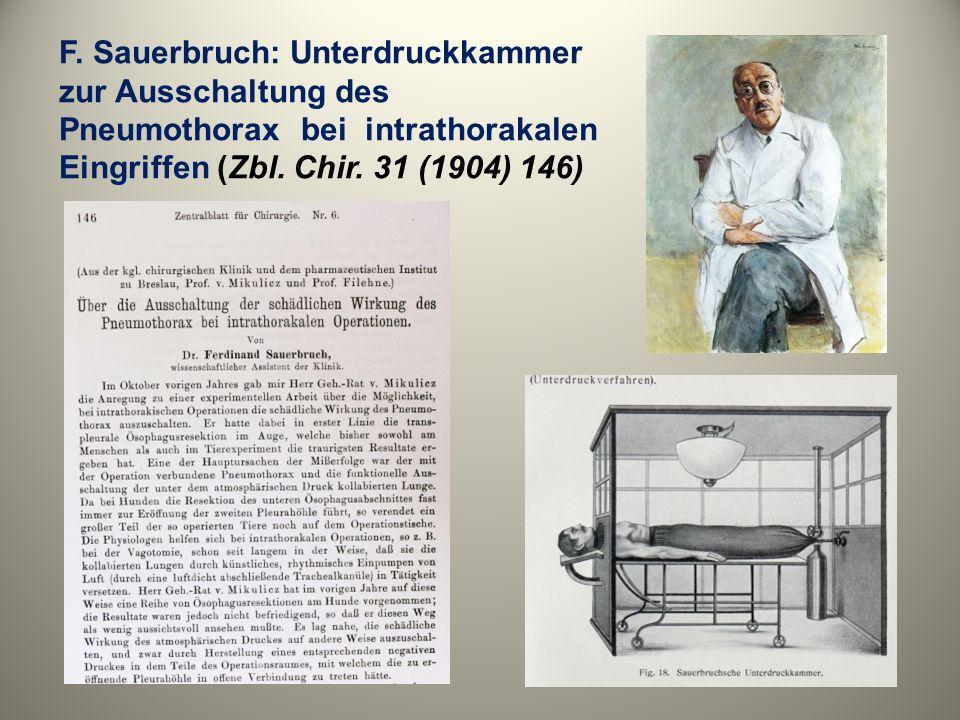 F. Sauerbruch: Unterdruckkammer zur Ausschaltung des Pneumothorax bei intrathorakalen Eingriffen (Zbl. Chir. 31 (1904) 146)
