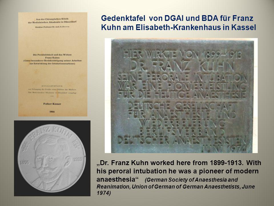 Gedenktafel von DGAI und BDA für Franz Kuhn am Elisabeth-Krankenhaus in Kassel Dr. Franz Kuhn worked here from 1899-1913. With his peroral intubation