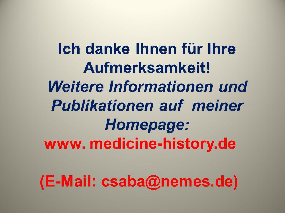 Ich danke Ihnen für Ihre Aufmerksamkeit! Weitere Informationen und Publikationen auf meiner Homepage: www. medicine-history.de (E-Mail: csaba@nemes.de