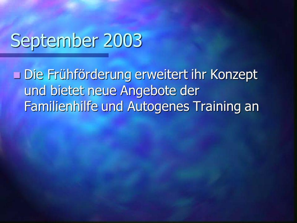 September 2003 Die Frühförderung erweitert ihr Konzept und bietet neue Angebote der Familienhilfe und Autogenes Training an Die Frühförderung erweitert ihr Konzept und bietet neue Angebote der Familienhilfe und Autogenes Training an