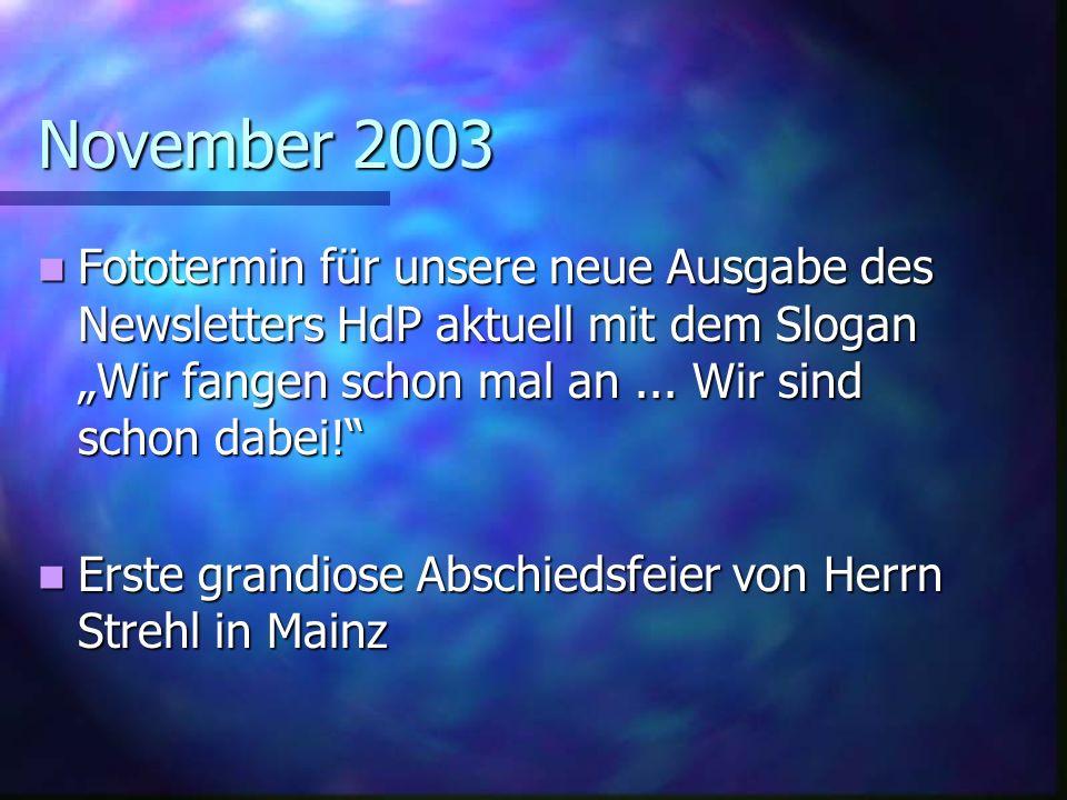 November 2003 Fototermin für unsere neue Ausgabe des Newsletters HdP aktuell mit dem Slogan Wir fangen schon mal an...