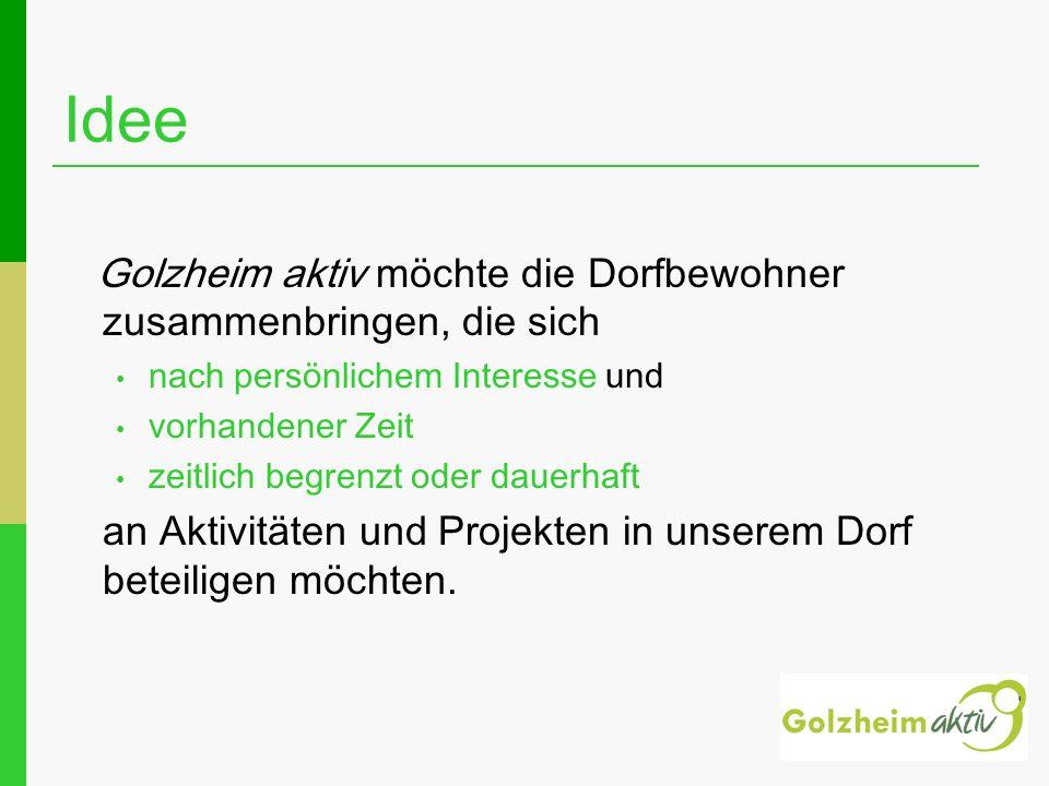 Idee Golzheim aktiv möchte die Dorfbewohner zusammenbringen, die sich nach persönlichem Interesse und vorhandener Zeit zeitlich begrenzt oder dauerhaft an Aktivitäten und Projekten in unserem Dorf beteiligen möchten.