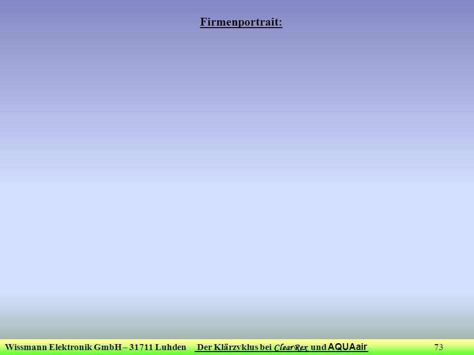 Wissmann Elektronik GmbH – 31711 Luhden Der Klärzyklus bei Clear Rex und AQUAair 73 Firmenportrait: