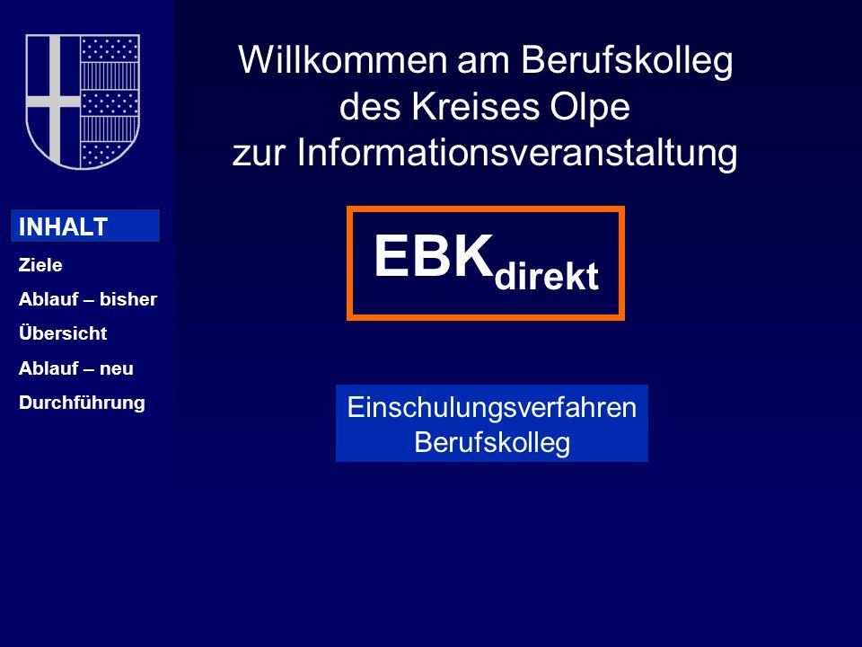 Willkommen am Berufskolleg des Kreises Olpe zur Informationsveranstaltung EBK direkt Einschulungsverfahren Berufskolleg INHALT Ziele Ablauf – bisher Übersicht Ablauf – neu Durchführung