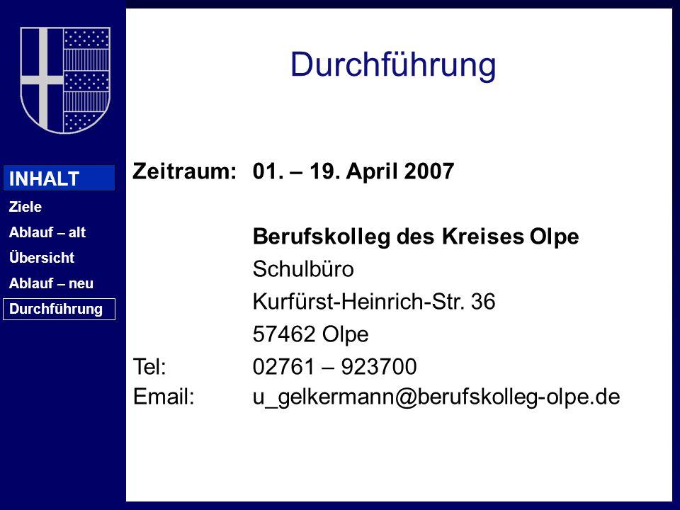 INHALT Ziele Ablauf – alt Übersicht Ablauf – neu Durchführung Zeitraum: 01. – 19. April 2007 Berufskolleg des Kreises Olpe Schulbüro Kurfürst-Heinrich