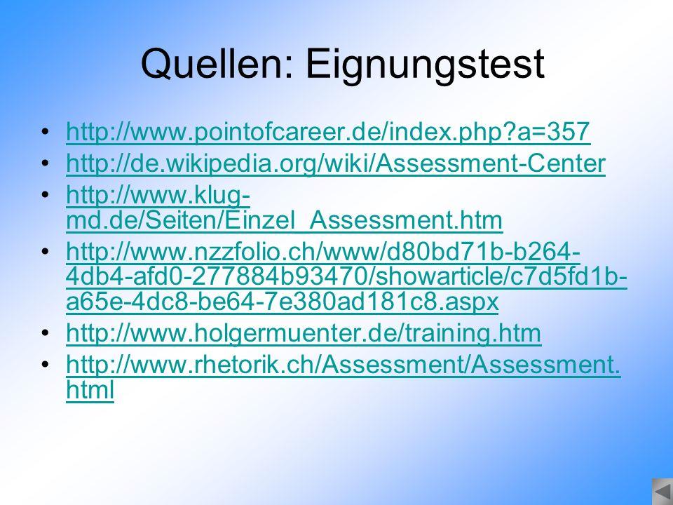 Quellen: Eignungstest http://www.pointofcareer.de/index.php?a=357 http://de.wikipedia.org/wiki/Assessment-Center http://www.klug- md.de/Seiten/Einzel_