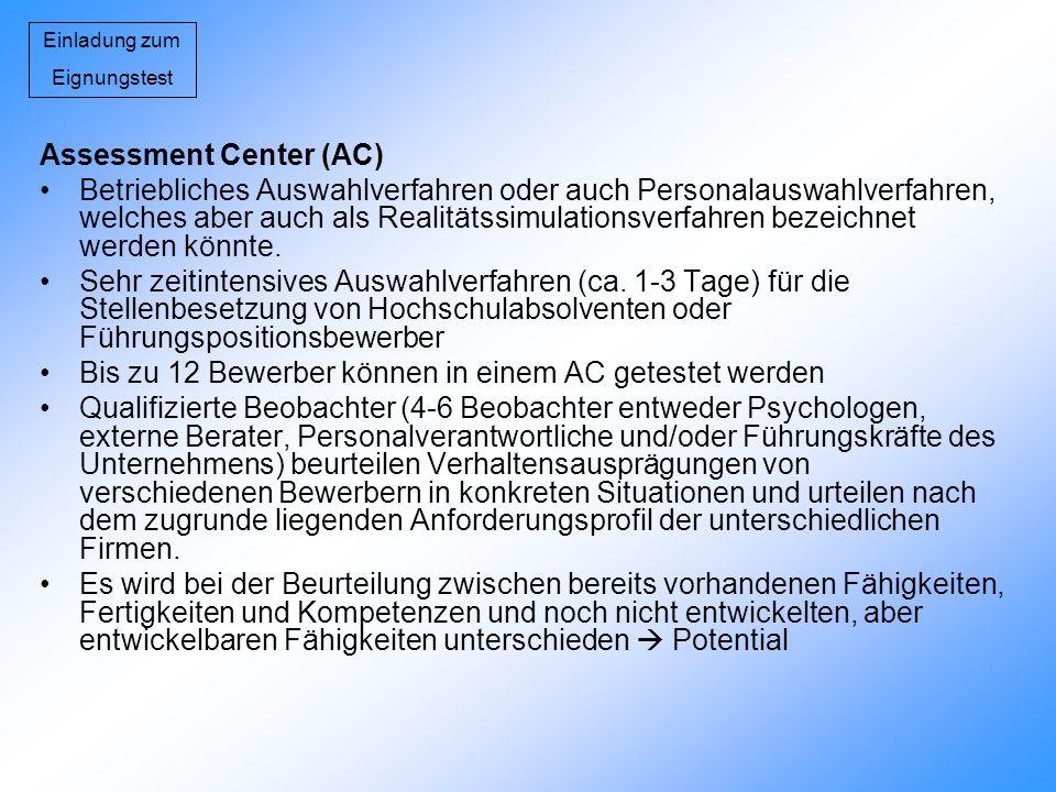 Einladung zum Eignungstest Assessment Center (AC) Betriebliches Auswahlverfahren oder auch Personalauswahlverfahren, welches aber auch als Realitätssi
