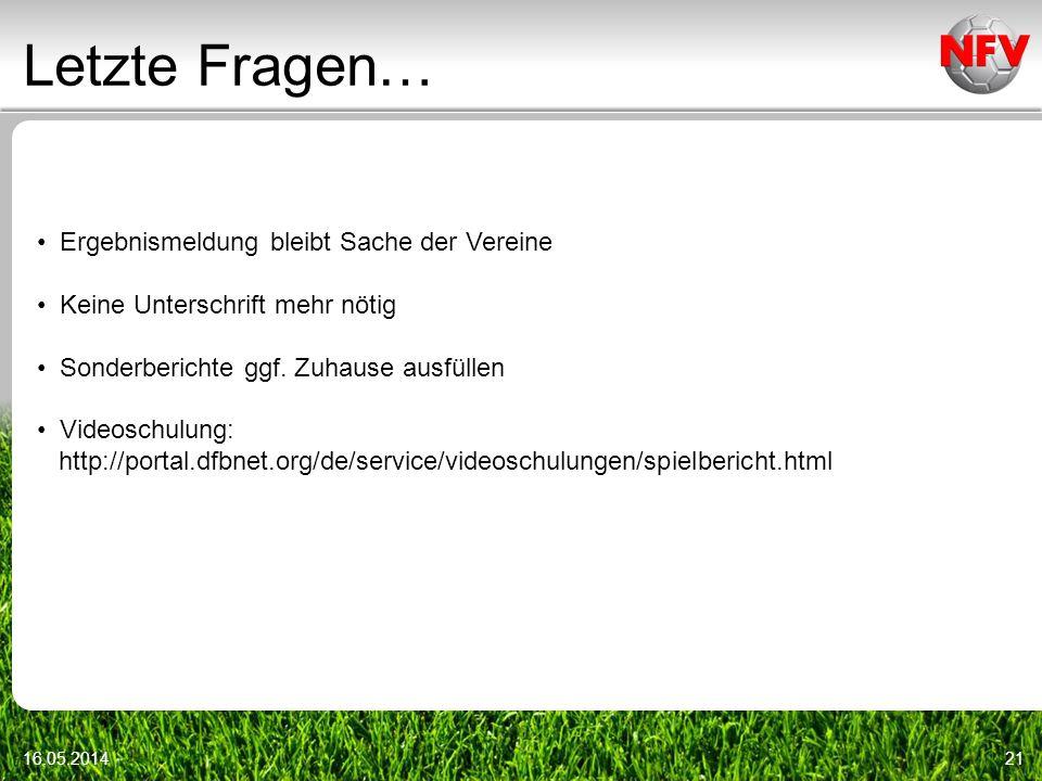Letzte Fragen… 16.05.201421 Ergebnismeldung bleibt Sache der Vereine Keine Unterschrift mehr nötig Sonderberichte ggf.