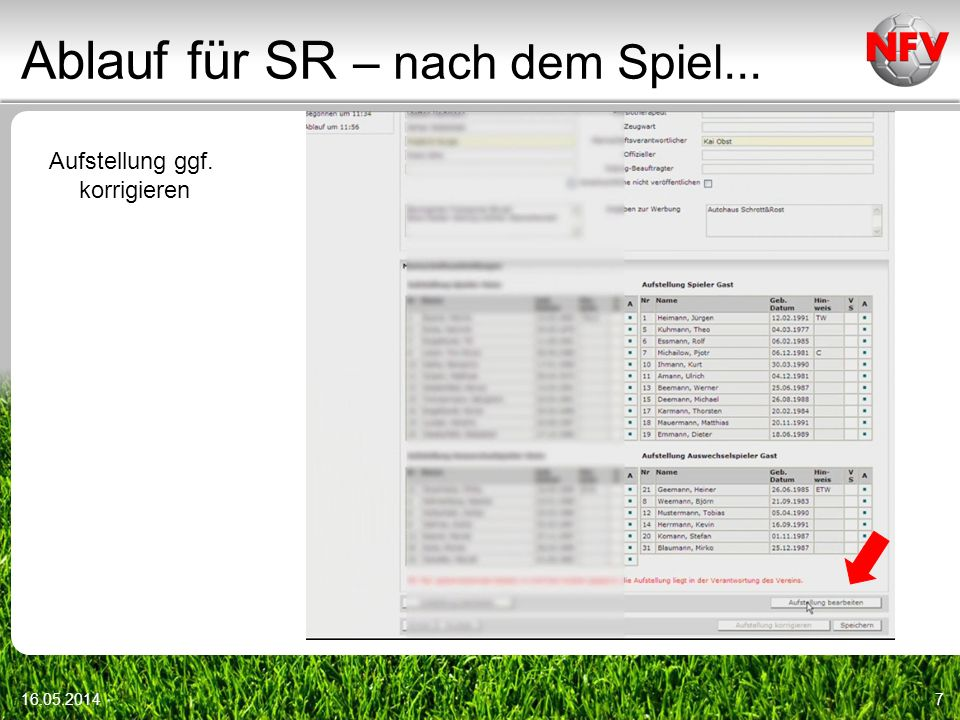 Ablauf für SR – nach dem Spiel... 16.05.201418 Übertrag von der Spielnotizkarte -Torschützen-