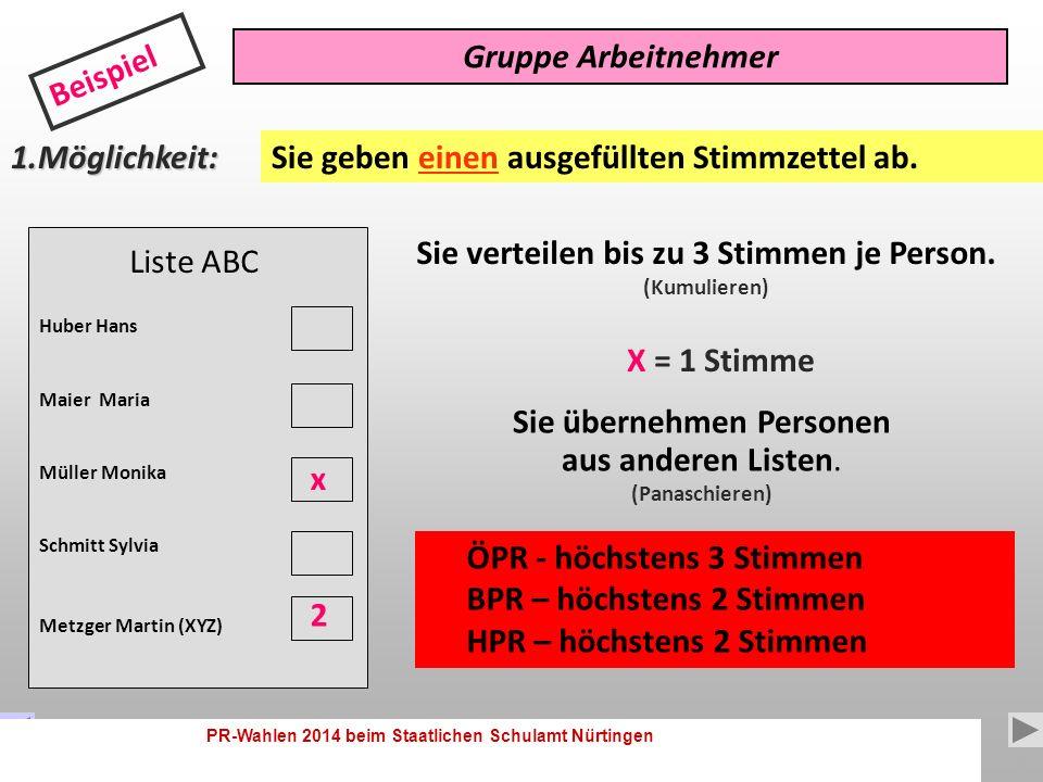 PR-Wahlen 2014 beim Staatlichen Schulamt Nürtingen 9 Liste ABC Huber Hans Maier Maria Müller Monika Schmitt Sylvia Xxxxxx Xxxx Gruppe Beamte Beispiel 2.Möglichkeit: 3 1 Sie geben mehrere ausgefüllte Stimmzettel ab.