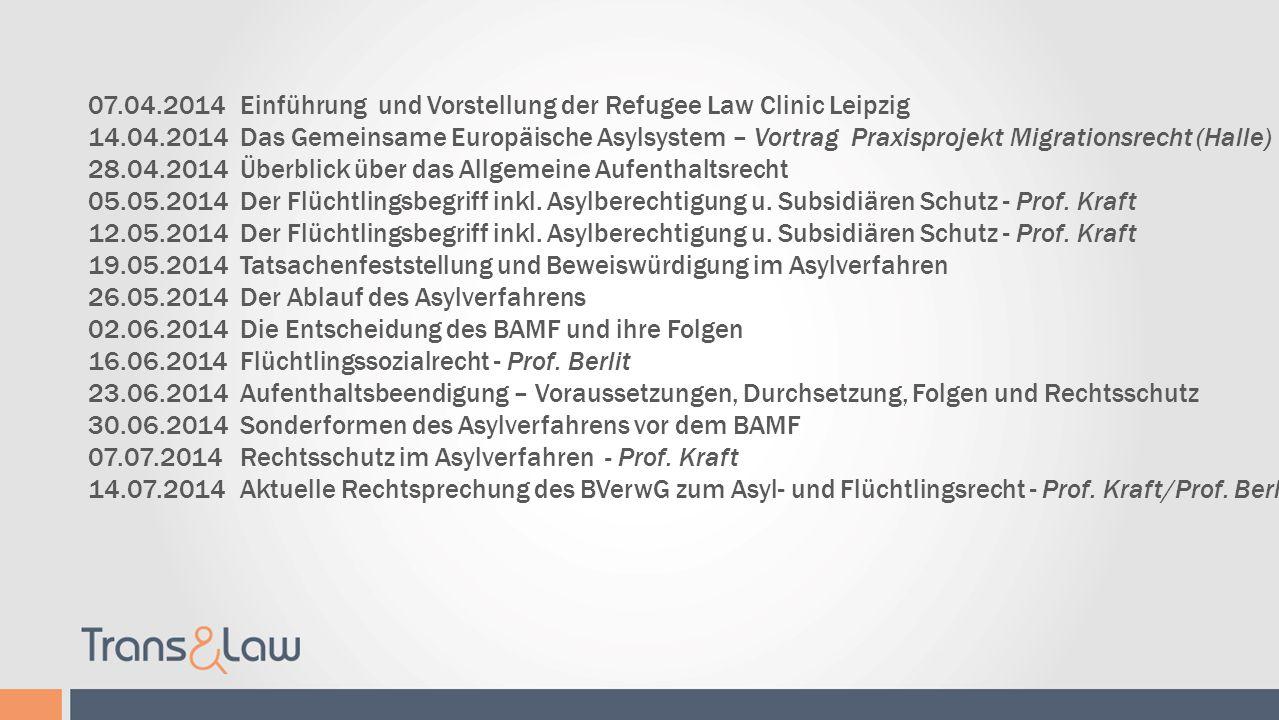 Ablauf der Vorlesung: 07.04.2014Einführung und Vorstellung der Refugee Law Clinic Leipzig 14.04.2014Das Gemeinsame Europäische Asylsystem – Vortrag Pr