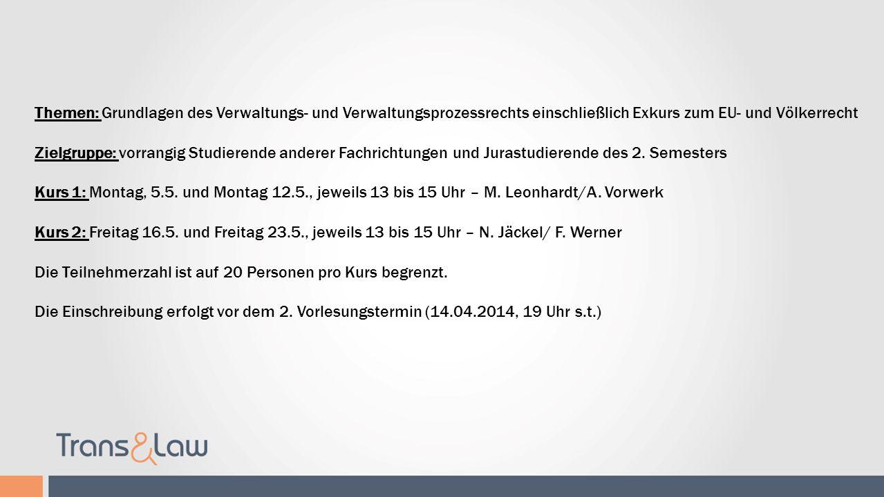 Tutorium Themen: Grundlagen des Verwaltungs- und Verwaltungsprozessrechts einschließlich Exkurs zum EU- und Völkerrecht Zielgruppe: vorrangig Studiere