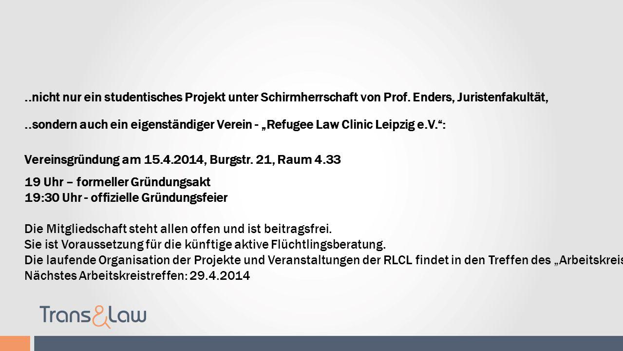 Refugee Law Clinic Leipzig..nicht nur ein studentisches Projekt unter Schirmherrschaft von Prof. Enders, Juristenfakultät,..sondern auch ein eigenstän