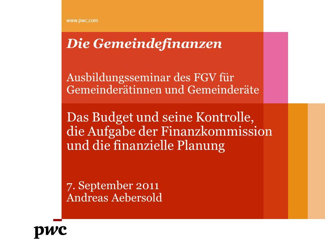 Die Gemeindefinanzen Ausbildungsseminar des FGV für Gemeinderätinnen und Gemeinderäte Das Budget und seine Kontrolle, die Aufgabe der Finanzkommission und die finanzielle Planung 7.