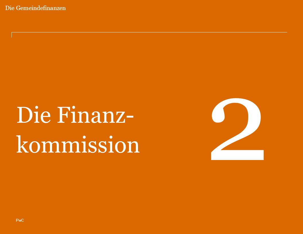 PwC Die Finanz- kommission 2 Die Gemeindefinanzen