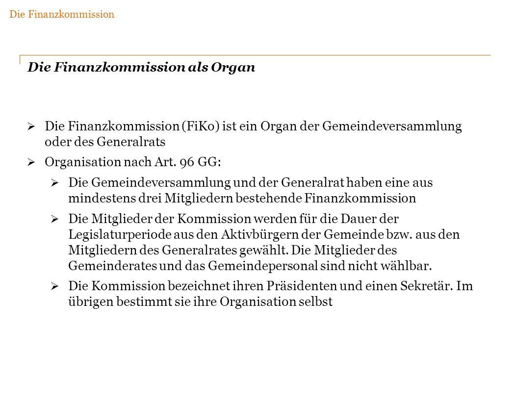 Die Finanzkommission als Organ Die Finanzkommission (FiKo) ist ein Organ der Gemeindeversammlung oder des Generalrats Organisation nach Art.