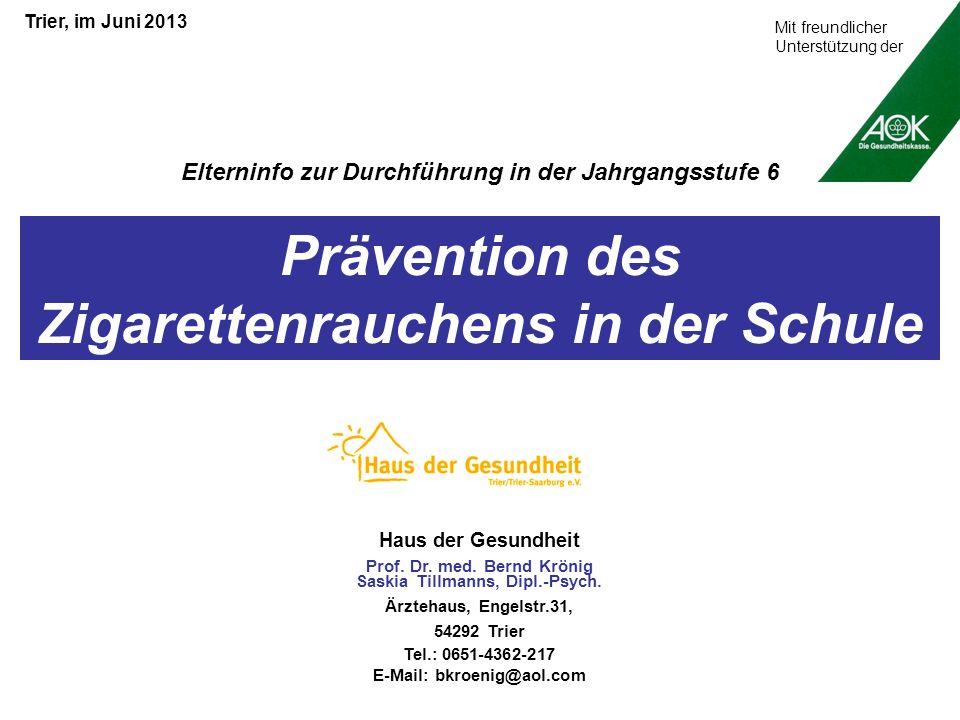 Prävention des Zigarettenrauchens in der Schule Trier, im Juni 2013 Haus der Gesundheit Prof. Dr. med. Bernd Krönig Saskia Tillmanns, Dipl.-Psych. Ärz
