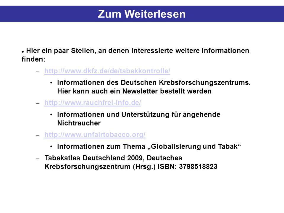 Zum Weiterlesen Hier ein paar Stellen, an denen Interessierte weitere Informationen finden: – http://www.dkfz.de/de/tabakkontrolle/ http://www.dkfz.de