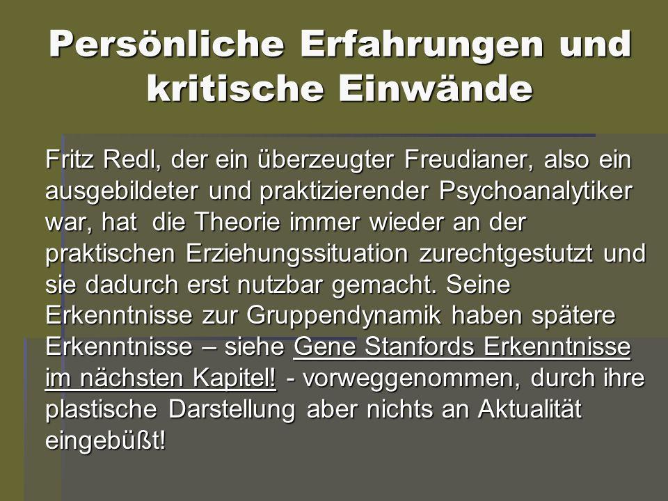 Persönliche Erfahrungen und kritische Einwände Fritz Redl, der ein überzeugter Freudianer, also ein ausgebildeter und praktizierender Psychoanalytiker