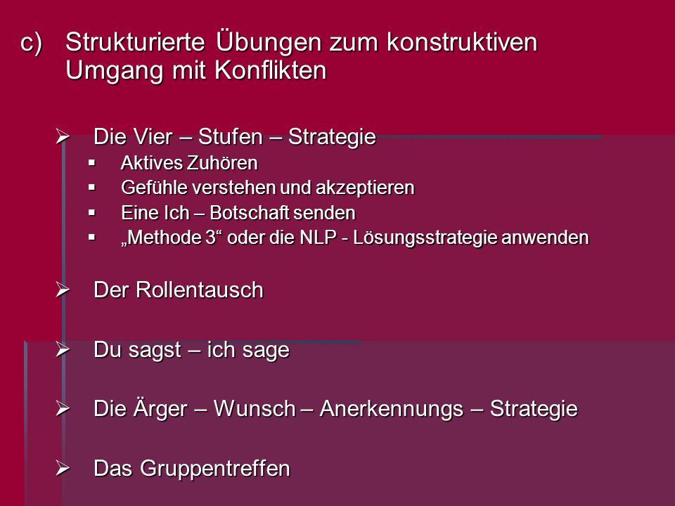 c)Strukturierte Übungen zum konstruktiven Umgang mit Konflikten Die Vier – Stufen – Strategie Die Vier – Stufen – Strategie Aktives Zuhören Aktives Zu