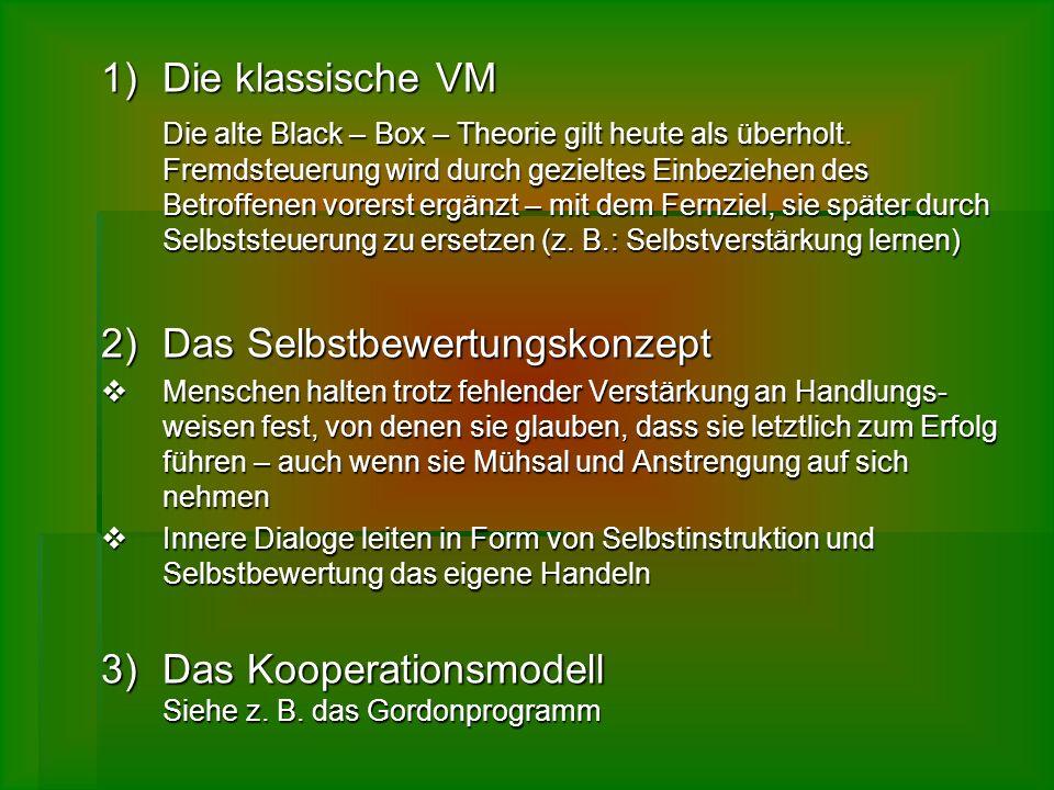 1)Die klassische VM Die alte Black – Box – Theorie gilt heute als überholt. Fremdsteuerung wird durch gezieltes Einbeziehen des Betroffenen vorerst er