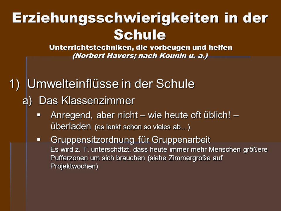 Erziehungsschwierigkeiten in der Schule Unterrichtstechniken, die vorbeugen und helfen (Norbert Havers; nach Kounin u. a.) 1)Umwelteinflüsse in der Sc